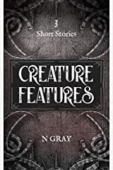 Creature Features: A collection of short stories Kindle Edition