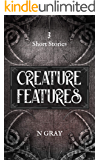 Creature Features: A collection of horror stories (Thrills and Scares Book 1)