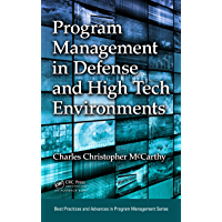 Program Management in Defense and High Tech Environments (Best Practices in Portfolio, Program, and Project Management)