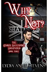 Why Not?: The Ginger Davenport Escapades, Book 3 Kindle Edition