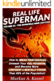 Real Life Superman: How to Break Your Shackles, Unleash Your Full Potential and Become More Confident & Mentally Strong than 99% of the Population: Volume 03: the Invincible Mind Edition