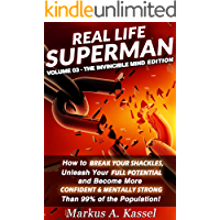 Real Life Superman: How to Break Your Shackles, Unleash Your Full Potential and Become More Confident & Mentally Strong…
