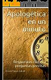 Apologética en un minuto: Respuestas cortas a preguntas precisas (Spanish Edition)