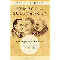 Symbol or Substance: A Dialogue on the Eucharist with C. S. Lewis, Billy Graham and J. R. R. Tolkien (English Edition)