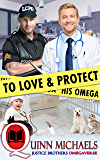 To Love and Protect His Omega (Justice Brothers Omegaverse Book 1)