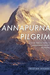 Annapurna Pilgrim: A Solo Trek of Nepal's Annapurna Circuit in Winter Kindle Edition