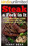 Steak a Fork in It: Mouthwatering Steak Recipes for the Carnivore in All of Us