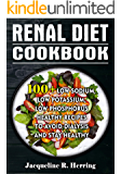 RENAL DIET COOKBOOK: 100+ Low Sodium, Low Potassium, Low Phosphorus Healthy Recipes To Avoid Dialysis And Stay Healthy