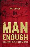Man Enough: How Jesus Redefines Manhood