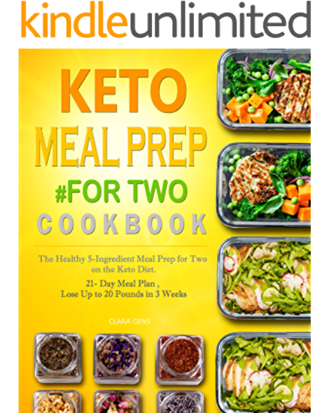 Keto Meal Prep For Two Cookbook The Healthy 5 Ingredient Meal Prep For Two On The Keto Diet 21 Day Meal Plan Lose Up To 20 Pounds In 3 Weeks Kindle Edition