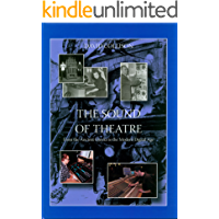 The Sound of Theatre: A History from the Ancient Greeks to the Modern Digital Age