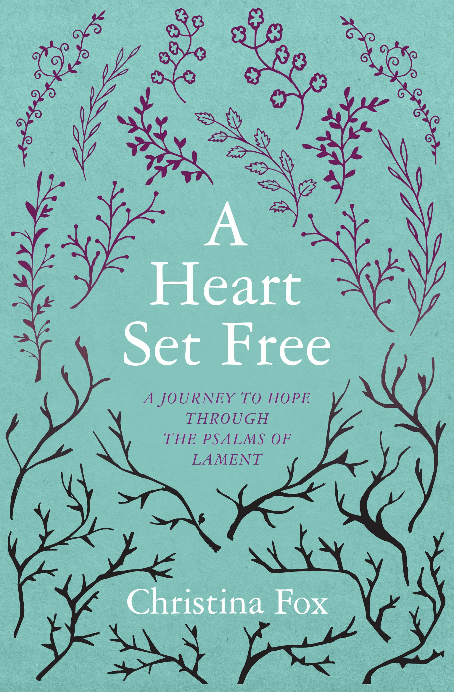 A Heart Set Free: A Journey to Hope through the Psalms of Lament (Focus for  Women): Christina Fox: 9781781917282: Amazon.com: Books