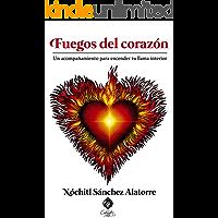 Fuegos del corazón: Un acompañamiento para encender tu llama interior Que mi corazón refleje tu luz