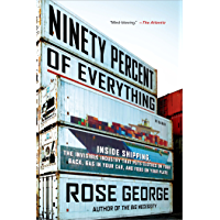 Ninety Percent of Everything: Inside Shipping, the Invisible Industry That Puts Clothes on Your Back, Gas in Your Car…