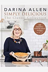 Simply Delicious the Classic Collection: 100 timeless, tried & tested recipes Kindle Edition