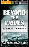 Beyond the Waves: My Royal Navy Adventures (The Memoir Series Book 1)