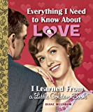 Everything I Need to Know About Love I Learned From