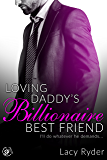 Loving Daddy's Billionaire Best Friend: I'll do whatever he demands... (Submitting to Daddy's Billionaire Best Friend…