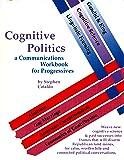 Cognitive Politics - A Communications Workbook for Progressives