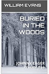 BURIED IN THE WOODS: (JOHNNY EAGER Private Eye Book 3) Kindle Edition