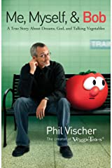 Me, Myself, and Bob: A True Story About Dreams, God, and Talking Vegetables Kindle Edition