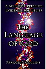 The Language of God: A Scientist Presents Evidence for Belief Kindle Edition
