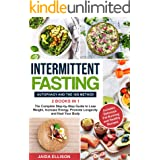 Intermittent Fasting: Autophagy and The 16/8 Method - 2 Books in 1 - The Complete Step-by-Step Guide to Lose Weight, Increase