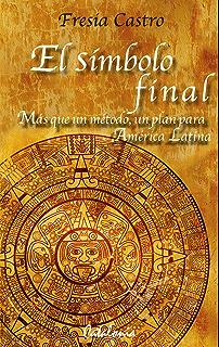 El símbolo final. Más que un método, un plan para América Latina (Spanish