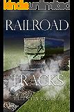 Railroad Tracks: A short story