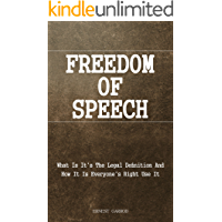 Freedom Of Speech: What Is The Legal Definition And How It Is Everyone's Right To Use It
