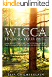 Wicca Finding Your Path: A Beginner's Guide to Wiccan Traditions, Solitary Practitioners, Eclectic Witches, Covens, and…