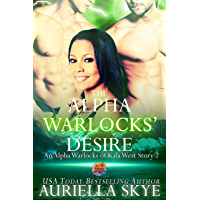 The Alpha Warlocks' Desire: An Alpha Warlocks of Kala West Story #2 (A BWWM Paranormal Ménage Romance) book cover
