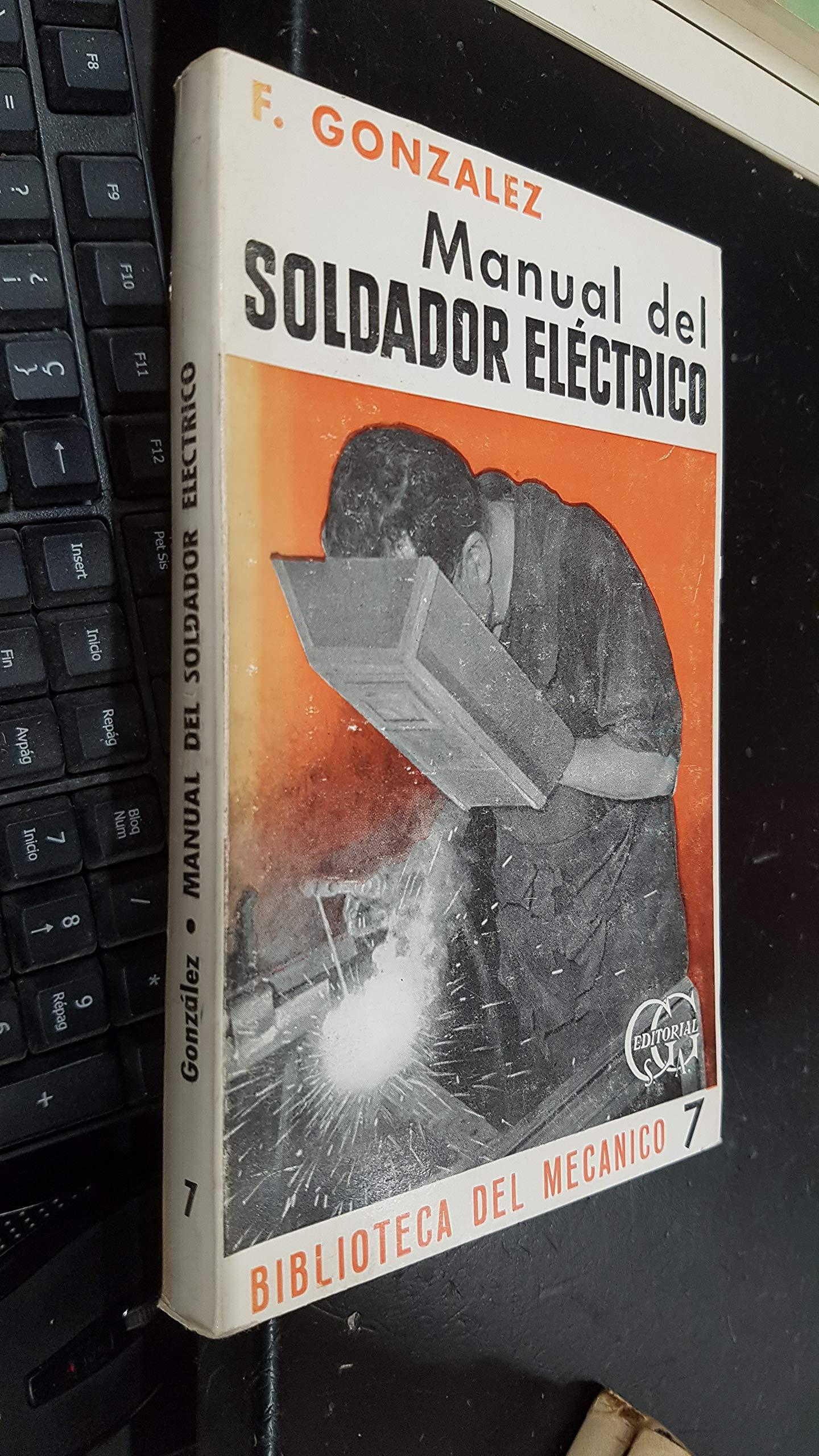 Manual práctico del soldador eléctrico Biblioteca del mecánico: Amazon.es: Florentino González Blanco: Libros