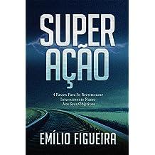 Superação: 4 Passos Para Se Reestruturar Internamente Rumo Aos Seus Objetivos (Portuguese Edition) Oct 6, 2016