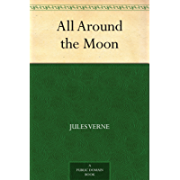 All Around the Moon (免费公版书) (English Edition)