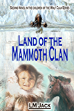 Land of the Mammoth Clan: An Ice Age Adventure Story (Children of the Wolf Clan Book 2)