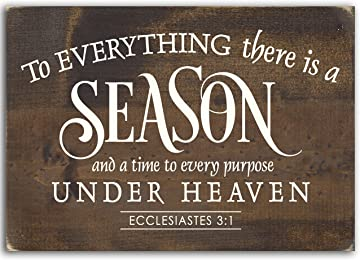 Sign - To Everything There Is a Season and a Time to Every Purpose Under Heaven, Eccl. 3:1