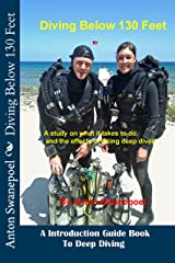 Diving Below 130 Feet: An Introduction Guide Book To Deep Diving (Scuba Diving 2) Kindle Edition