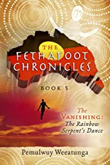 The Fethafoot Chronicles: The Vanishing: the Rainbow Serpent's Dance Kindle Edition