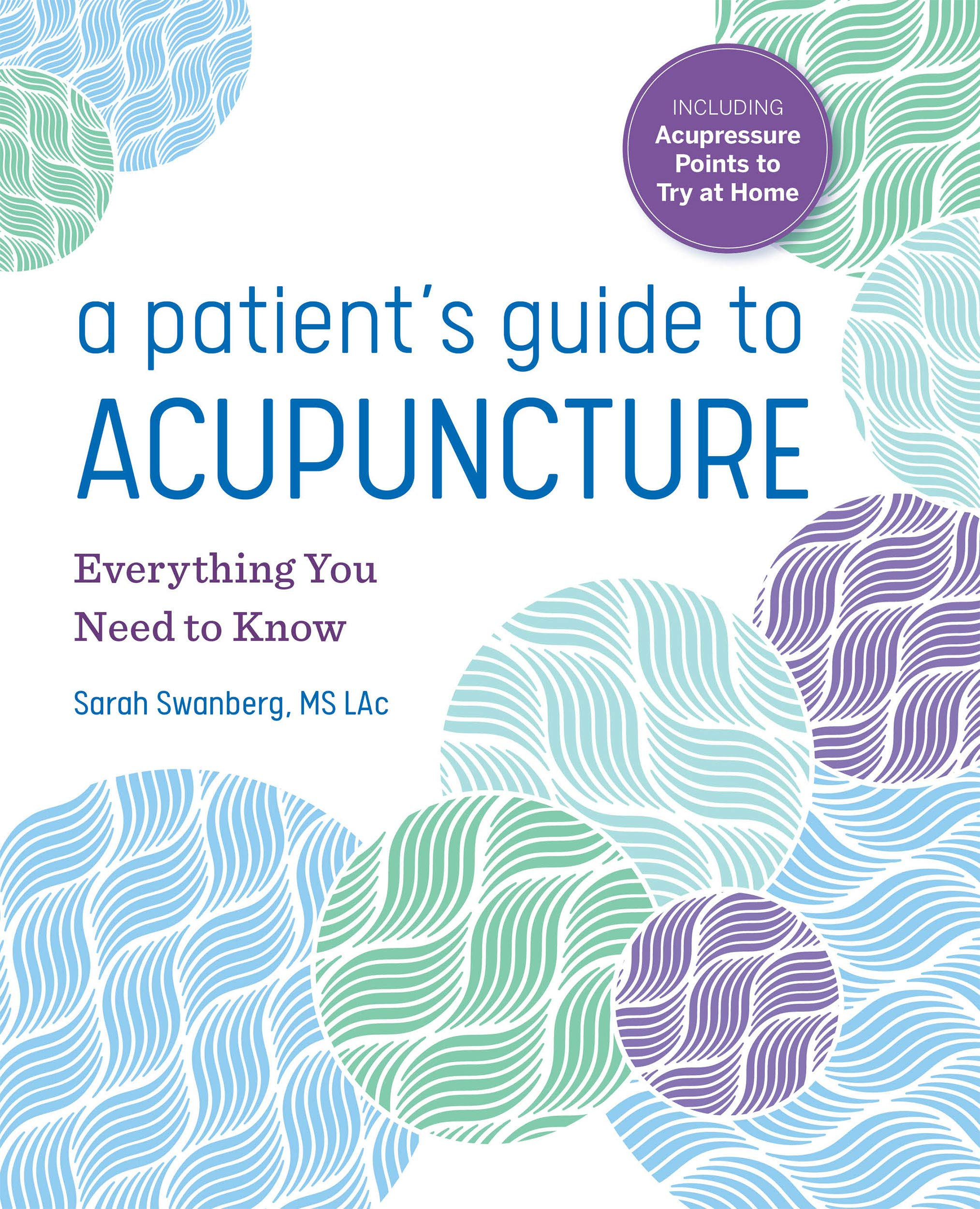 A Patient's Guide to Acupuncture: Everything You Need to