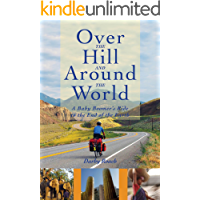 Over The Hill And Around The World: A Baby Boomer's Ride To The End Of The Earth (English Edition)