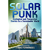 Solarpunk: Ecological and Fantastical Stories in a Sustainable World (English Edition)