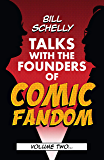 Bill Schelly Talks with the Founders of Comic Fandom: Volume Two
