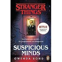Stranger Things: Suspicious Minds - DIE OFFIZIELLE DEUTSCHE AUSGABE – ein NETFLIX-Original: Das Geheimnis um Elfi – die Vorgeschichte zur Erfolgsserie (Die offiziellen Stranger-Things-Romane, Band 1)