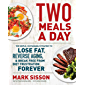 Two Meals a Day: The Simple, Sustainable Strategy to Lose Fat, Reverse Aging, and Break Free from Diet Frustration…