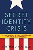 Secret Identity Crisis: Comic Books and the Unmasking of Cold War America