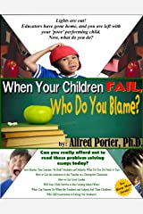 """When Your Children Fail, Who Do YouBlame?"""" Kindle Edition"""