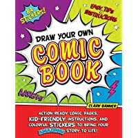 Draw Your Own Comic Book: Action-Ready Comic Pages, Kid-Friendly Instructions, and Colorful Stickers to Bring Your…