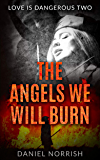 The Angels We Will Burn: Love is Dangerous