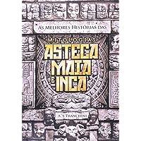 Melhores Histórias Das Mitologias Asteca Maia E Grega